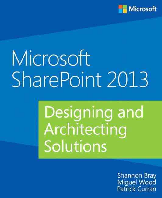Microsoft Sharepoint 2013 By Bray, Shannon/ Wood, Miguel/ Curran, Patrick