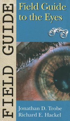 Field Guide to the Eyes By Trobe, Jonathan D./ Hackel, Richard E.