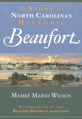 A Story of North Carolina's Historic Beaufort By Wilson, Mamre Marsh